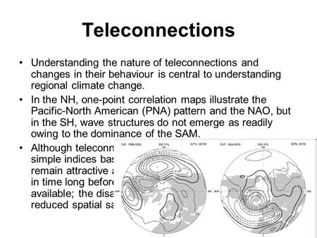Teleconnections Understanding the nature of teleconnections and changes in their behaviour is central to understanding regional climate change. In the.