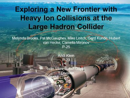 1 Melynda Brooks, LDRD Pre-Proposal Exploring a New Frontier with Heavy Ion Collisions at the Large Hadron Collider Melynda Brooks, Pat McGaughey, Mike.