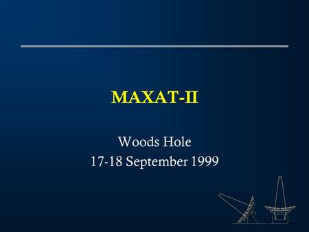 MAXAT-II Woods Hole 17-18 September 1999. Overview Science Drivers Lessons of the past Focusing on Science and Innovation.