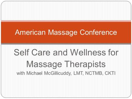 Self Care and Wellness for Massage Therapists with Michael McGillicuddy, LMT, NCTMB, CKTI American Massage Conference.