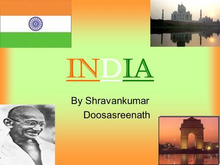 INDIA By Shravankumar Doosasreenath. Flag Of INDIA Orange represents courage and sacrifice. White represents truth, purity, and peace. Green represents.