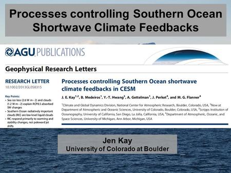 Processes controlling Southern Ocean Shortwave Climate Feedbacks Jen Kay University of Colorado at Boulder.