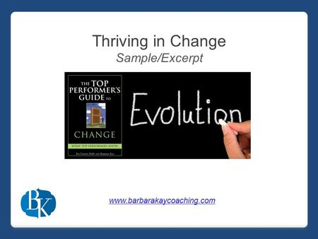 Thriving in Change Sample/Excerpt www.barbarakaycoaching.com.