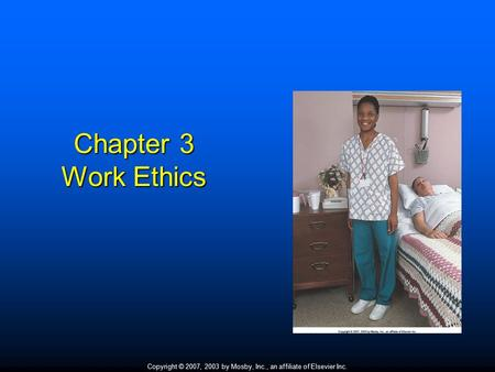 Copyright © 2007, 2003 by Mosby, Inc., an affiliate of Elsevier Inc. Chapter 3 Work Ethics.