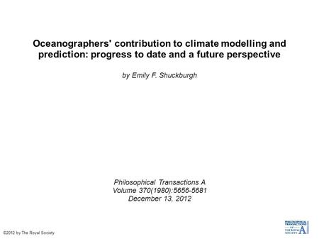 Oceanographers' contribution to climate modelling and prediction: progress to date and a future perspective by Emily F. Shuckburgh Philosophical Transactions.