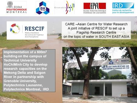 CARE –Asian Centre for Water Research A joint initiative of RESCIF to set up a Flagship Research Centre on the topic of water in SOUTH EAST ASIA Implementation.