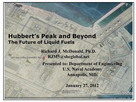 Hubbert's Peak and Beyond The Future of Liquid Fuels Richard J. McDonald, Ph.D. Presented to: Department of Engineering U.S. Naval Academy.