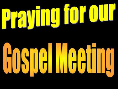 Introduction Next week (a week from Thursday) begins our gospel meeting. While it's great that we have planned and prepared for this meeting let us not.