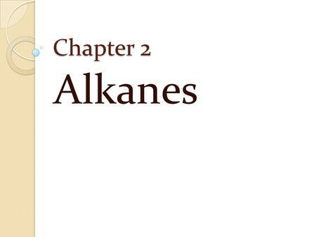 Chapter 2 Alkanes. Hydrocarbons Compounds that contains only Carbons and Hydrogens Two types ◦ Saturated hydrocarbons  Carbon-Carbon single bond ◦
