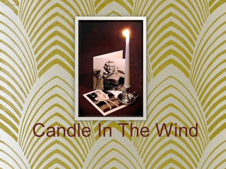 Candle In The Wind. General Section Name of song: Candle In The Wind When was the song written?: 1973 Who wrote the song?: Bernie Taupin Who performed.