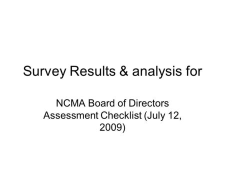 Survey Results & analysis for NCMA Board of Directors Assessment Checklist (July 12, 2009)