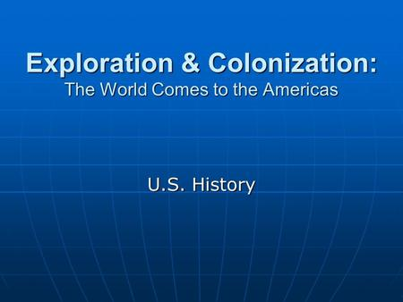 Exploration & Colonization: The World Comes to the Americas U.S. History.