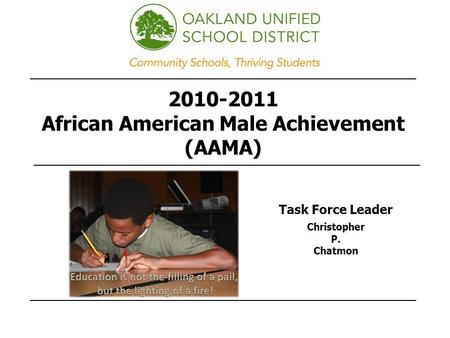 2010-2011 African American Male Achievement (AAMA) Task Force Leader Christopher P. Chatmon.