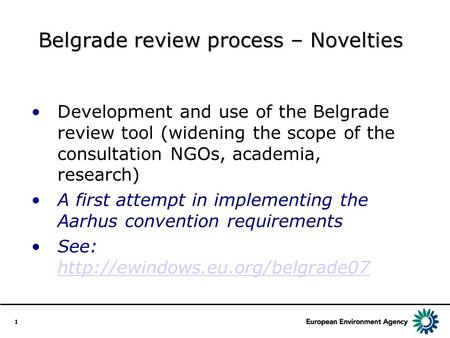 1 Belgrade review process – Novelties Development and use of the Belgrade review tool (widening the scope of the consultation NGOs, academia, research)