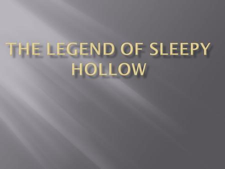 Title The Legend of Sleepy Hollow or The Legend of the Headless Horseman.