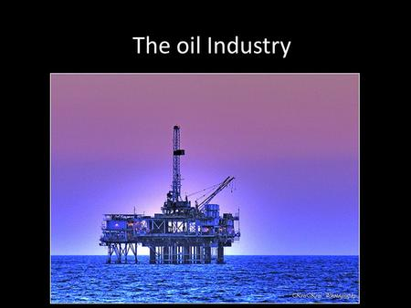 The oil Industry. C.2.1 Compare the use of oil as an energy source and as a chemical feedstock C.2.2 Compare catalytic cracking, thermal cracking and.