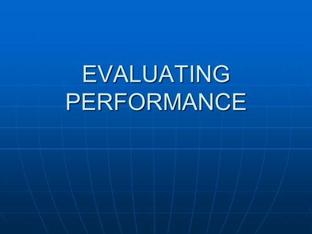EVALUATING PERFORMANCE. Why Conduct Performance Evaluations? An effective performance evaluation process will help the employee develop professionally.