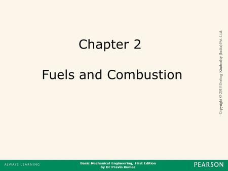 Basic Mechanical Engineering, First Edition by Dr Pravin Kumar Copyright © 2013 Dorling Kindersley (India) Pvt. Ltd. Chapter 2 Fuels and Combustion.