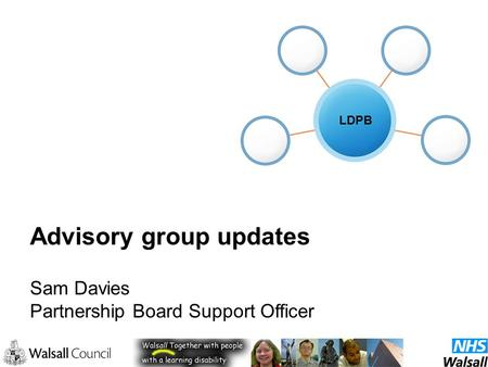 Advisory group updates Sam Davies Partnership Board Support Officer LDPB.
