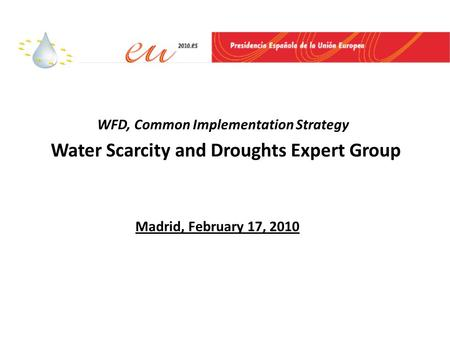 WFD, Common Implementation Strategy Water Scarcity and Droughts Expert Group Madrid, February 17, 2010.