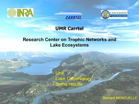 1 UMR Carrtel Research Center on Trophic Networks and Lake Ecosystems - Unit - Lake Observatory - Some results Bernard MONTUELLE.