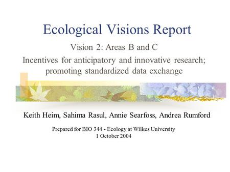 Ecological Visions Report Vision 2: Areas B and C Incentives for anticipatory and innovative research; promoting standardized data exchange Prepared for.