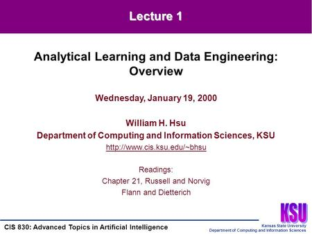 Kansas State University Department of Computing and Information Sciences CIS 830: Advanced Topics in Artificial Intelligence Wednesday, January 19, 2000.