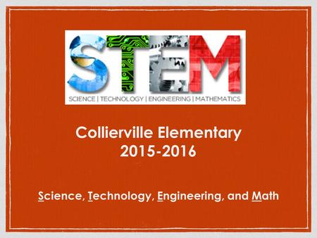 Collierville Elementary 2015-2016 Science, Technology, Engineering, andMath.