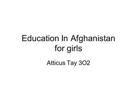 Education In Afghanistan for girls Atticus Tay 3O2.