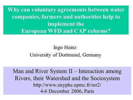 Why can voluntary agreements between water companies, farmers and authorities help to implement the European WFD and CAP reforms? Ingo Heinz University.