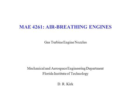 MAE 4261: AIR-BREATHING ENGINES Gas Turbine Engine Nozzles Mechanical and Aerospace Engineering Department Florida Institute of Technology D. R. Kirk.