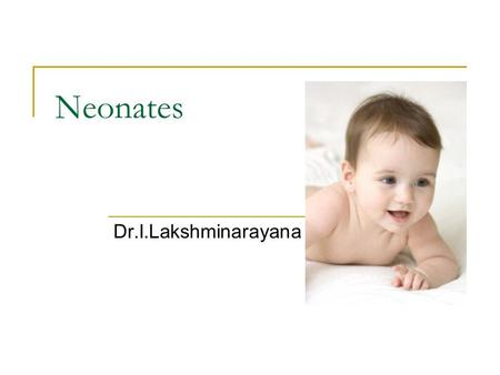 Neonates Dr.I.Lakshminarayana. Structure Normal new born Adaptation to extra uterine life Nutrition Maintaining temperature Common neonatal problems Neonatal.