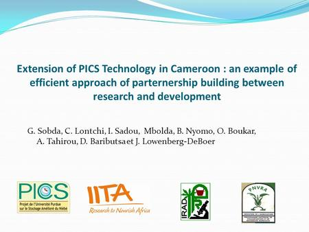 Extension of PICS Technology in Cameroon : an example of efficient approach of parternership building between research and development G. Sobda, C. Lontchi,