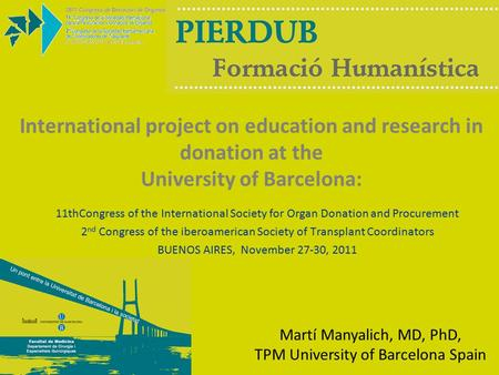 International project on education and research in donation at the University of Barcelona: Martí Manyalich, MD, PhD, TPM University of Barcelona Spain.