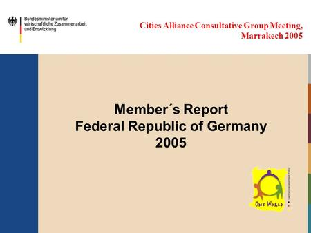 Cities Alliance Consultative Group Meeting, Marrakech 2005 Member´s Report Federal Republic of Germany 2005.