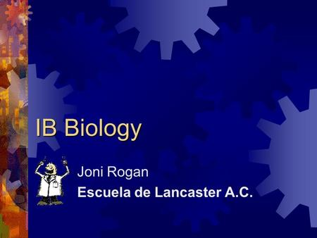 IB Biology Joni Rogan Escuela de Lancaster A.C.. Course outline - Theory  1: The chemistry of life  Statistical analysis  2: Cells  3: Genetics 