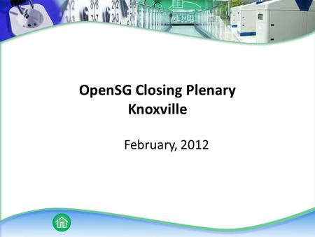 OpenSG Closing Plenary Knoxville February, 2012. UCAIug IPR Policy UCAIug Public or Private Documents may or may not contain the information included.