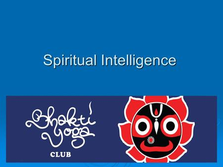 Spiritual Intelligence. Overview  Recap of last session  What is intelligence  Intelligence Quotient IQ  Intelligence and Mind – Tug of war  Emotional.