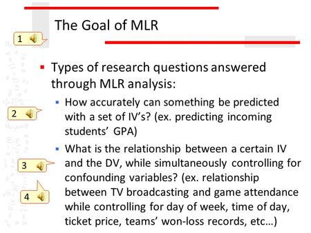 The Goal of MLR  Types of research questions answered through MLR analysis:  How accurately can something be predicted with a set of IV's? (ex. predicting.