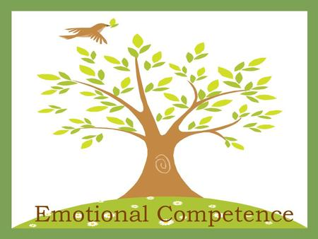 Emotional Competence Objectives Understand the benefits of emotional competence Identify the stages of emotional competence Recognize emotionally incompetent.