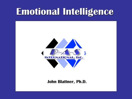 Emotional Intelligence John Blattner, Ph.D.. What will you expect of your partners? It's the journey…
