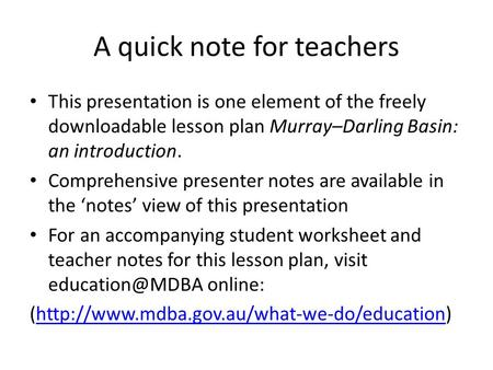 A quick note for teachers This presentation is one element of the freely downloadable lesson plan Murray–Darling Basin: an introduction. Comprehensive.