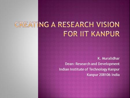 K. Muralidhar Dean: Research and Development Indian Institute of Technology Kanpur Kanpur 208106 India.