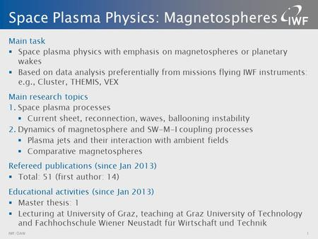 Main task  Space plasma physics with emphasis on magnetospheres or planetary wakes  Based on data analysis preferentially from missions flying IWF instruments: