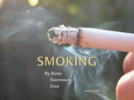 By Rana Nareiman Esra Sem2,11,2011.  Definition of smoking  Reasons for smoking  Effects of smoking on health  Passive smoking  Quitting smoking.