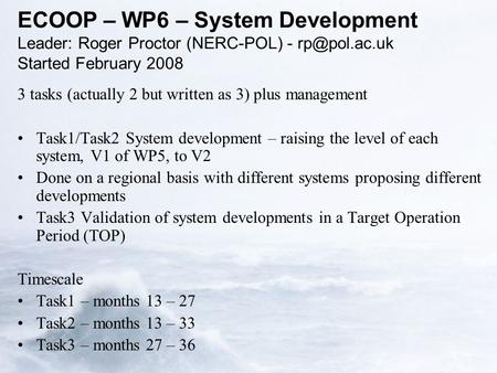 ECOOP – WP6 – System Development Leader: Roger Proctor (NERC-POL) - Started February 2008 3 tasks (actually 2 but written as 3) plus management.