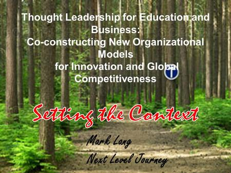 Thought Leadership for Education and Business: Co-constructing New Organizational Models for Innovation and Global Competitiveness Mark Lang Next Level.