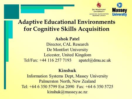 1 Adaptive Educational Environments for Cognitive Skills Acquisition Ashok Patel Director, CAL Research De Montfort University Leicester, United Kingdom.
