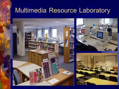 Multimedia Resource Laboratory. Intranet and Courseware  Intranet  Course documents  Past examination papers  Timetables  Courseware  Document delivery.