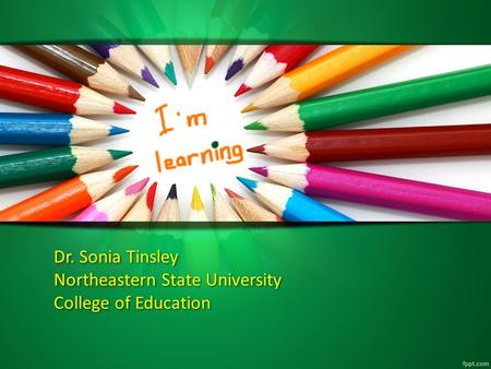 Dr. Sonia Tinsley Northeastern State University College of Education.